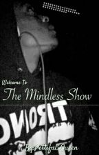 The Mindless Show by Pettiful_Queen