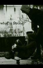 What is Strong?  by sini_01