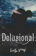 DELUSIONAL  by BuddhaFor_Kath