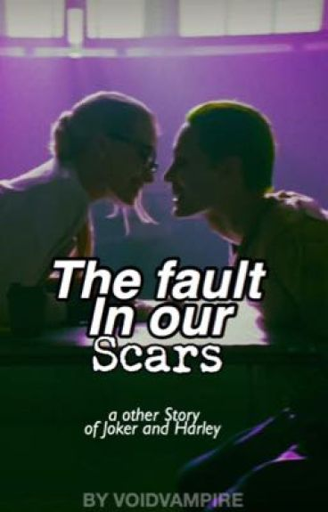 The fault in our Scars - Joker and Harley