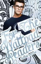 For The Wattpad Readers by TheJackieTaylor