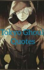 Tokyo Ghoul Quotes by lovetochangetheworld