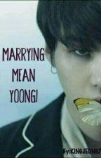 MARRYING MEAN YOONGI by kookiejungkook97