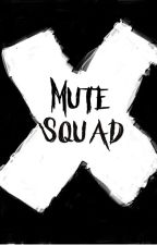 Mute Squad [Male Reader X Random Girl] by NotJester116