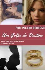 Um Golpe do Destino by milenabarbosa756