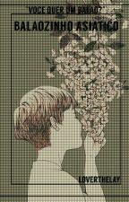 • [Balãozinho asiático] • by _LoverTheLay_