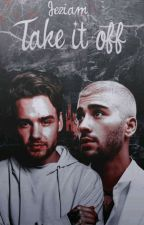 Take it off (Ziam)✔   by Jeziam