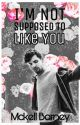I'm Not Supposed To Like You by MckellBarney