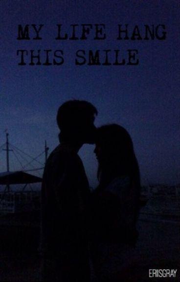 My life hang this smile