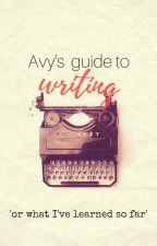 Avy's writing guide - or what I've learned so far. by Avylinn