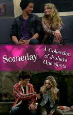 Someday: A Collection of Joshaya One Shots by JoshayaShipper4Ever