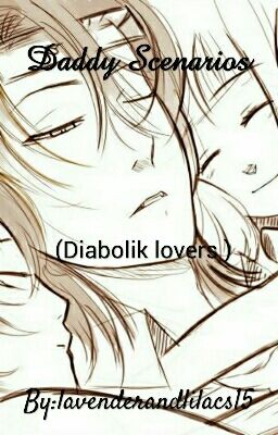 I Love You, Daddy ~ Diabolik Lovers - 🧸💕 - Wattpad