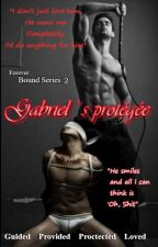 Gabriel's Protégée : Guided-Provided-Protected-Loved(Forever Bound-2) by loveuDamonSalvatore