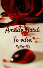 Amado Bard: Te Odio. by Sue-T8a