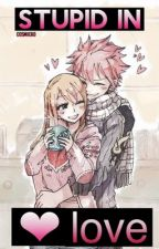 Stupid In Love• A Nalu FF [ Mature ] by draqneels