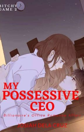 My Possessive CEO (BGS#2) by jos-iah