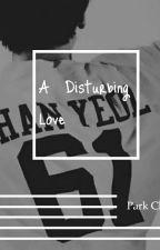 A Disturbing Love [Park Chanyeol] by exosuperjuniorbts