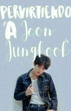 """Pervirtiendo a Jeon Jungkook."" by Day_Dreamer0812"