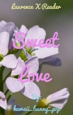 Sweet Love//Laurence x reader (second book) by kawaii_bunny_pop