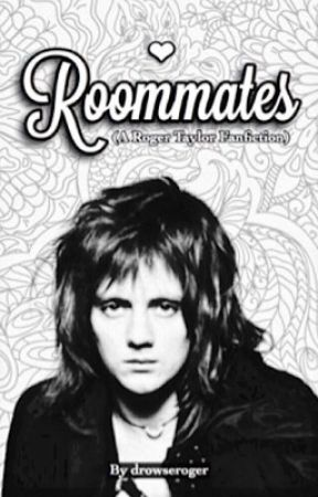 Roommates (A Roger Taylor Fanfiction) by drowseroger