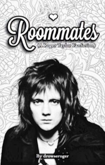 Roommates (A Roger Taylor Fanfiction)