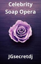 ✨Celebrity Soap Opera✨Season 1✨ by JGsecretdj