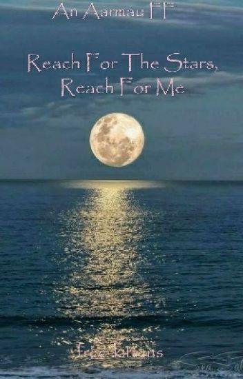 Reach For The Stars, Reach For Me - An Aarmau FF
