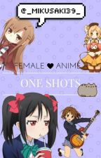 One Shots Fem! Anime Characters X Reader by _Mikusaki39_