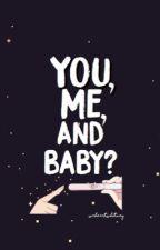 You, Me, and Baby? by kaythegoon