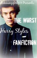 The Worst Harry Styles Fanfiction by RunawayGirl101