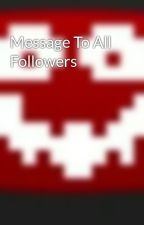 Message To All Followers by Spartan228