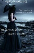 My Vampire Lovers - Sangue Oscuro [2° Libro] by Conodioeamore