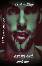 Hear me and Suck me (Romance gay, Não Revisado) by Tanner024