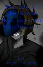 The Boy In The Woods- Eyeless Jack Fan Fiction by Royal_Eclipse