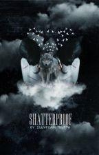 Shatterproof  by iluvpeanutbutta