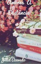 Amores a Distância  by JuliaAzevedo036