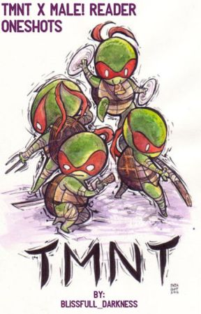 TMNT x Male! Reader Oneshots - Inexperienced Seme! Male! Reader x