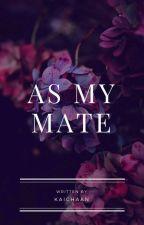 As My Mate by LKai-Chan