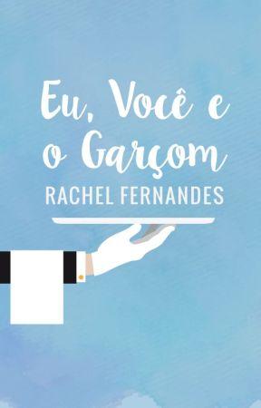 Eu, Você e o Garçom | ✓ by rachelffernandes