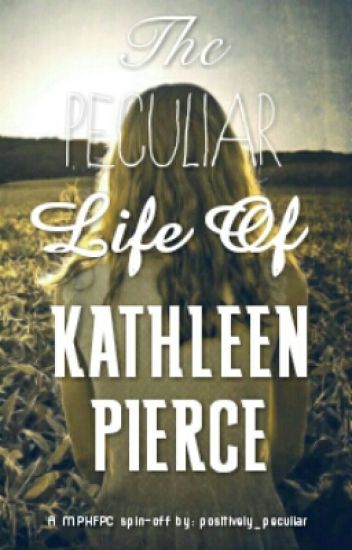 The Peculiar Life Of Kathleen Pierce