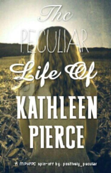 The Peculiar Life Of Kathleen Pierce