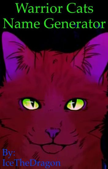 Warrior Cats Name Generator! - IceTheDragon - Wattpad