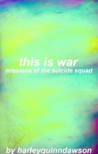 this is war - a suicide squad story by fangirlamanda