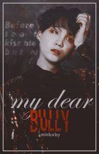 My dear bully «YoonMin» by bxrnthw