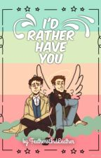 I'd Rather Have You by FeathersAndLeather