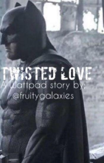 Twisted Love (Batman X Harley Quinn)