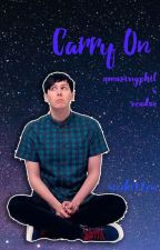Carry On (AmazingPhil x Reader) by -everythingisonfire
