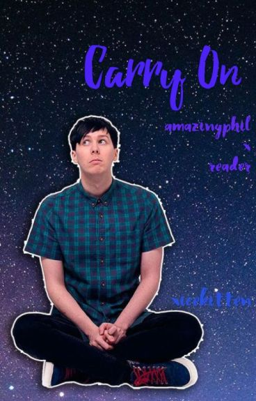 Carry On (AmazingPhil x Reader)
