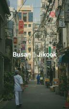 Busan    Jikook by suchimshi
