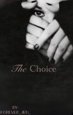 The Choice by forever_Jen_